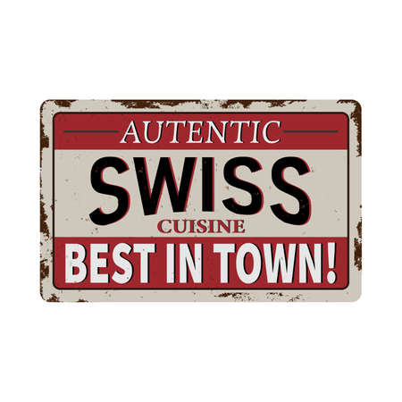 Authentic swiss cuisine vintage rusty metal sign on a white background