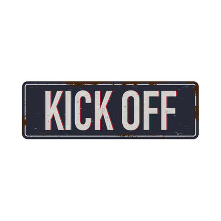 Kick Off vintage rusty metal sign Vector Illustration on white Background