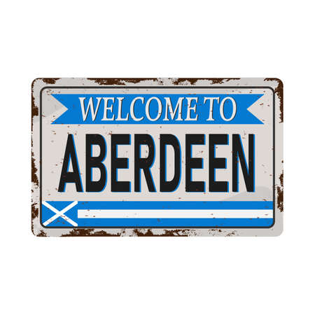 retro welcome to Aberdeen Vintage sign. Travel destinations theme on old rusty background.