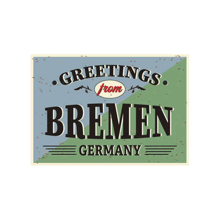Vintage Touristic Greeting Card - Bremen, Germany - Grunge effects can be easily removed for a brand new, clean sign.