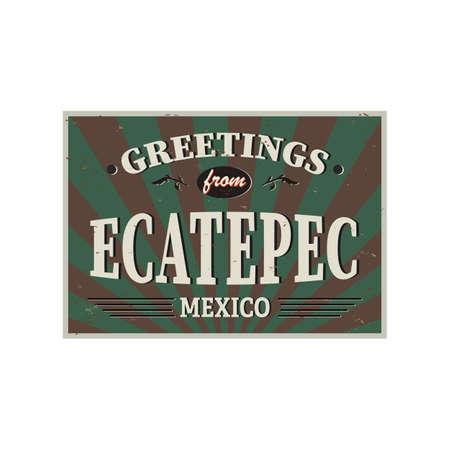 Ecatepec Mexico vintage metal signs. Retro souvenir or postcard template. Welcome to Mexico.