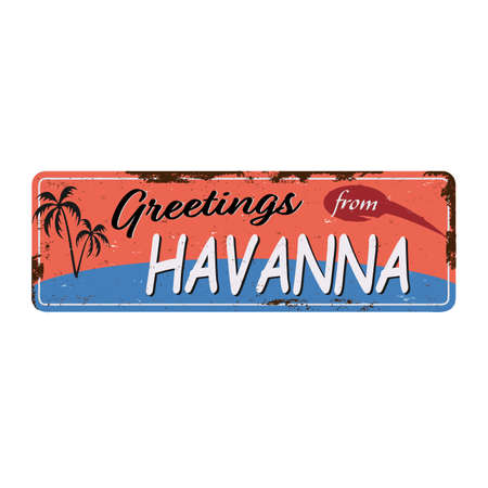 Greetings from Havana Cuba. Vintage tin signs travel souvenirs set with text messages on old damaged background. I found my way to Havana.