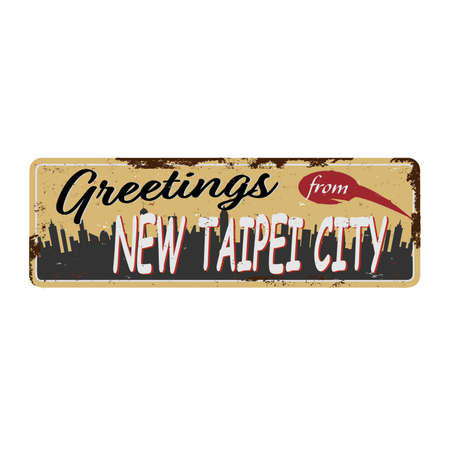 Greetings from Taipei , rusted vintage metal tin sign vector illustration