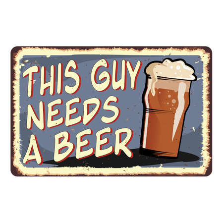 THIS GUY NEEDS A BEER vintage metal sign