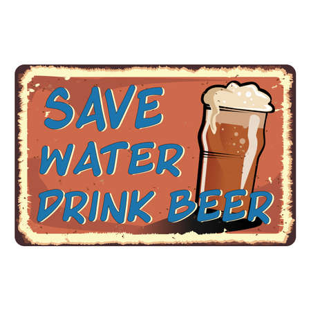 Save water drink beer vintage rusty metal sign on a white background, vector illustration