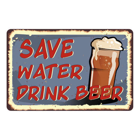 Save water drink beer vintage rusty metal sign on a white background, vector illustration.