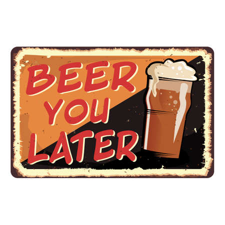 beer you later vintage retro grungy metal sign