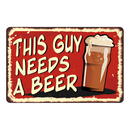 red THIS GUY NEEDS A BEER vintage metal sign