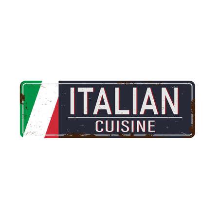 Italian cuisine vintage rusty metal sign on a white background, vector illustration. Vector Illustration