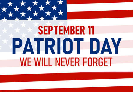9 11 Patriot Day background, Patriot Day September 11, 2001 Poster Template, we will never forget you, abstract american flags background. Vector illustration for Patriot Day