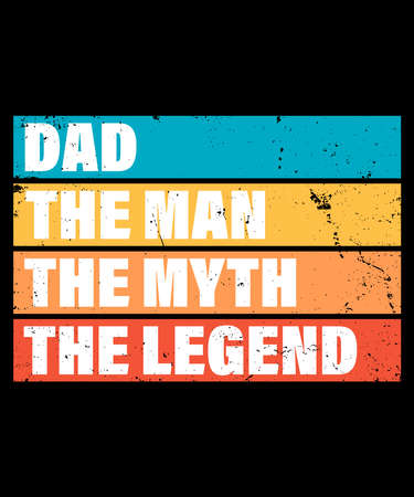 Fathers day gift t-shirt. Dad the man the myth the legend Funny quotes. T-shirt Design template for Fatherss day.