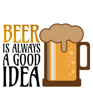 Beer Is Always A Good Idea - Beer design FOR T-SHIRT PRINT