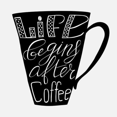 Life begins after coffee.  Lettering on coffee cup shape. Modern calligraphy style quote about coffee. Vector illustration Illustration