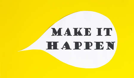 MAKE IT HAPPEN speech bubble isolated on yellow background.