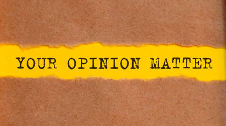 Your Opinion matters message written under torn paper. Business,