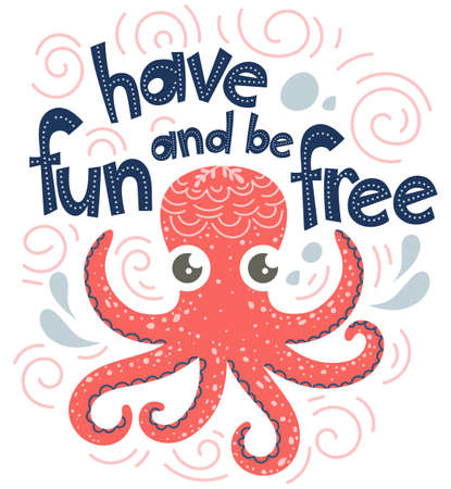 Quote Have fun and be free, poster with lettering and cute octopus. Vector