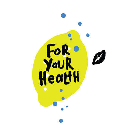 For your health. Hand lettering with illustration of lemon.. Design for cafe, restaurant promotion. Healthy life style.