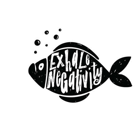 Exhale negativity. Lettering poster. Motivation. Illustration of fish with lettering quote inside. Black silhouette on white background. Print design.