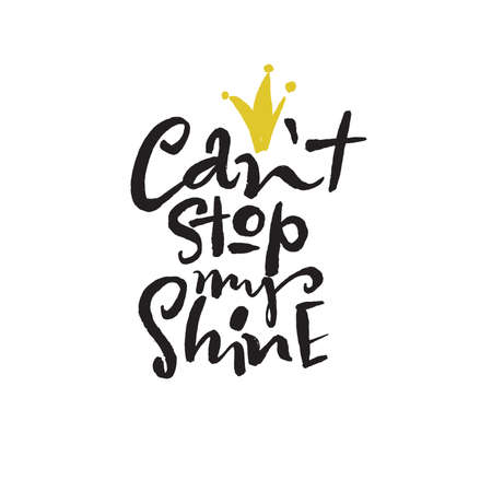 Cant stop my shine. Funny hand written quote. Modern brushpen calligraphy.