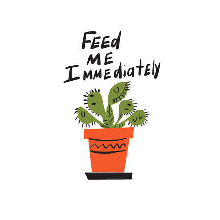Feed me immediately. Funny hand lettering inscription and illustration of carnivorous plant . Vector design. Isolated on white background.