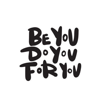 Be you. Do you. For you. Funny hand lettering quote, made in vector. T shirt print.
