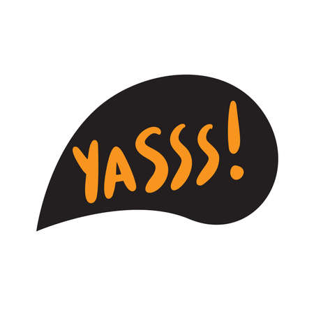 Yes Funny slang word yasss . Hand lettering poster made in vector. Illustration of message sign.