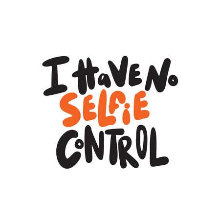 I have no selfie control. Wordplay. Humorous hand written quote. Vector