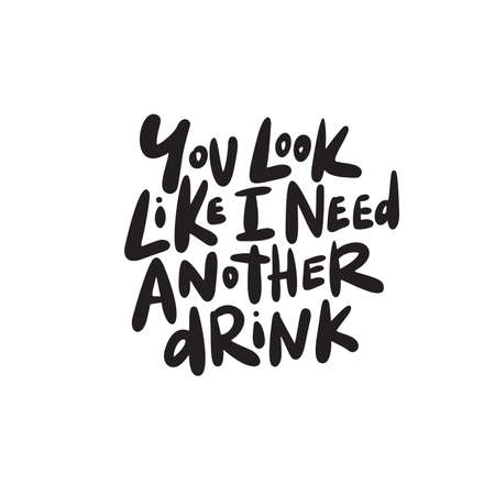 You look like i need another drink. Funny hand written saying. Vector