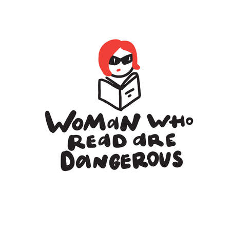 Woman who read are dangerous. Humorous hand written saying and illustration of a girl in sunglasses with book. Vector illustration