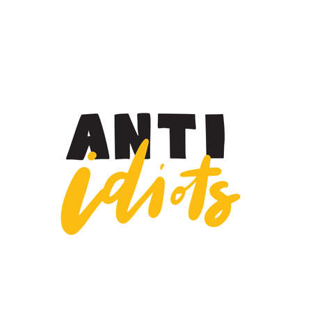 Anti idiots. Humorous jand written quote, made in vector