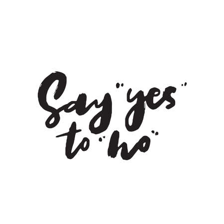Say yes to no. Funny hand written quote. Wordplay. Vector illustration