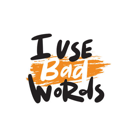 I use bad words. Humorous lettering quote. Modern calligraphy. Vector illustration Çizim