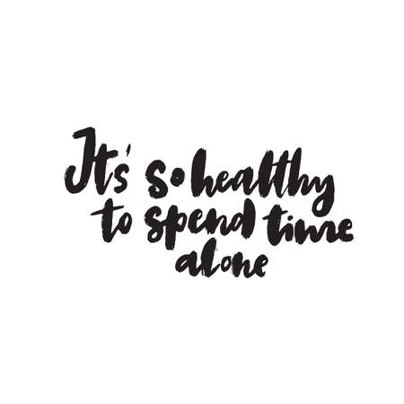It's so healthy to spend time alone. Hand lettering quote. Ideal for tshirt print. Vector