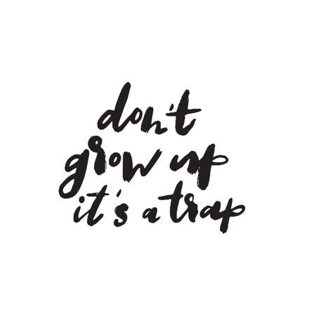 Dont grow up its a trap. Funny hand lettering quote. Vector illustration Ilustração