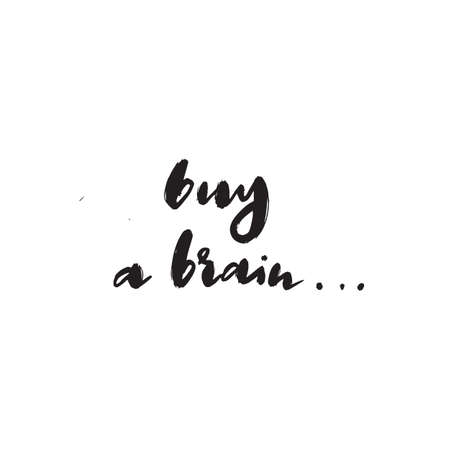 Buy a brain. Sarcastic hand written quote. Vector