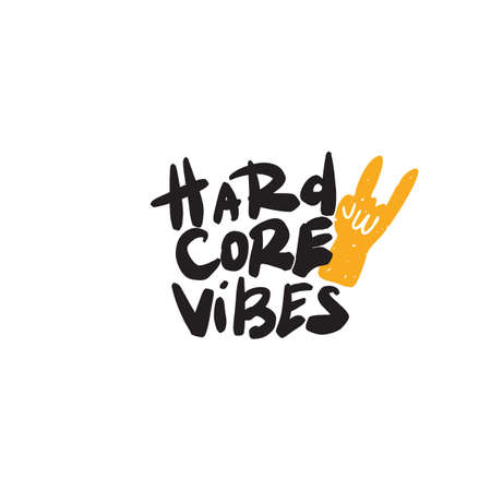 Hard core vibes. Hand lettering quote. Rock hand sign illustration.Vector