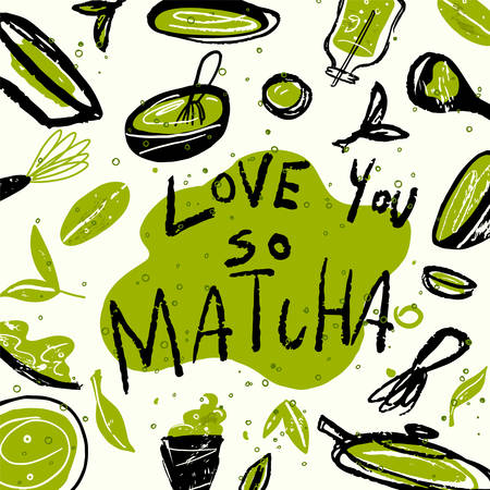 Matcha. Vector doodle illustration of matcha tea products with text Love you so Matcha. Japanese tea ceremony. Illustration