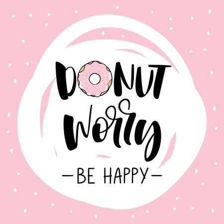 dont worry be happy. Cute print with donut
