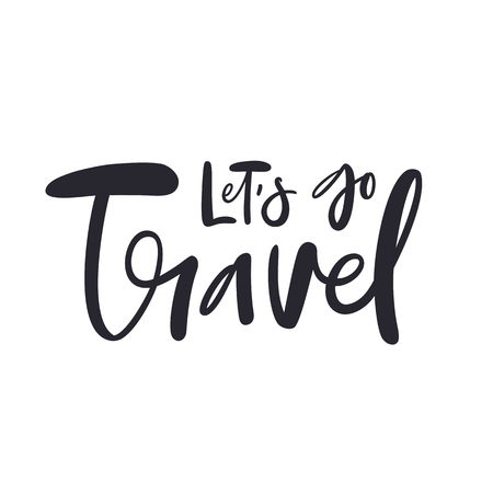 Inscription Lets go travel, adventure lettering. Handwritten modern brush calligraphy for invitation, cards, t-shirt, prints, bags, posters. Ink illustration.