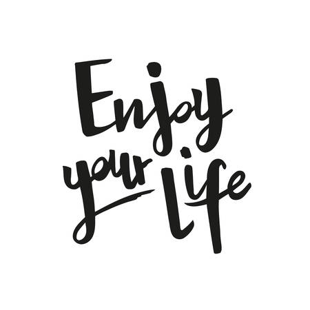 Positive inspirational handwritten phrase Enjoy your life. Hand drawn brush lettering. Vector calligraphy for cards, t-shirt, textiles, posters, prints, and web. Black words on white background.