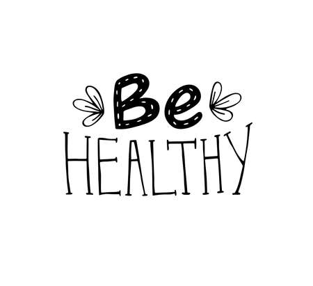 Positive inspirational black handwritten phrase Be healthy on white background. Hand-drawn brush lettering. Vector calligraphy for cards, t-shirt, textiles, posters, prints, and web.