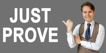 Emotional portrait of businessman showing right hand gesture on text - JUST PROVE. Gray background. Business and finance concept
