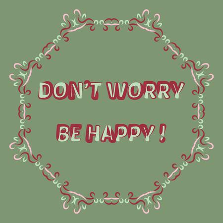 be happy: Dont worry be happy! Decorative border. Illustration