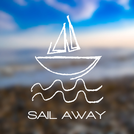 Blurred seaside, beach background with abstract bark and with drawn ways. Sail Away text. For card, banner, typography etc.