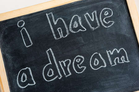 I have a dream - written on chalkboard. Concept for kid inspiration