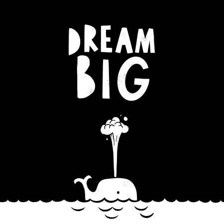 Dream Big illustration, hand drawn inspiration in black and white. For poster, banner, postcard and motivator.