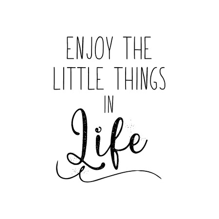 Enjoy the little things in life motivational illustration black and white. For poster, banner, postcard and motivator.