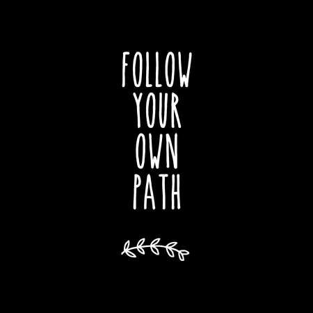 Follow your own path motivational illustration black and white. For poster, banner, postcard and motivator.