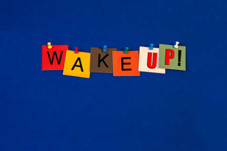 Wake up      sign for coming to your senses