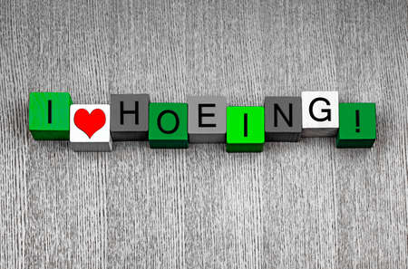 hoeing: I Love Hoeing - fun sign series for gardening and gardeners Stock Photo